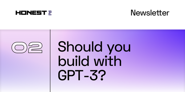 Honest-02: Should you build with GPT-3?